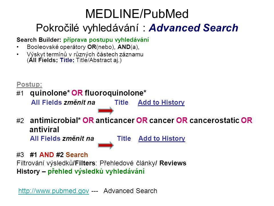 MEDLINE/PubMed Pokročilé vyhledávání : Advanced Search Search Builder: příprava postupu vyhledávání Booleovské operátory OR(nebo), AND(a), Výskyt term