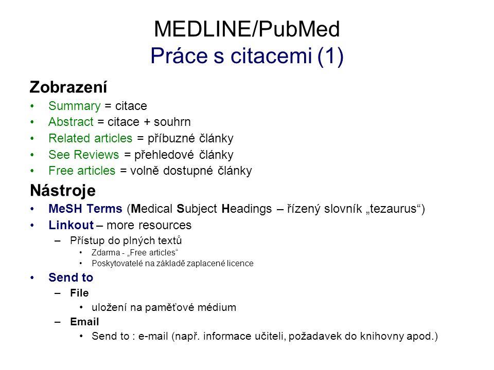 MEDLINE/PubMed Práce s citacemi (1) Zobrazení Summary = citace Abstract = citace + souhrn Related articles = příbuzné články See Reviews = přehledové