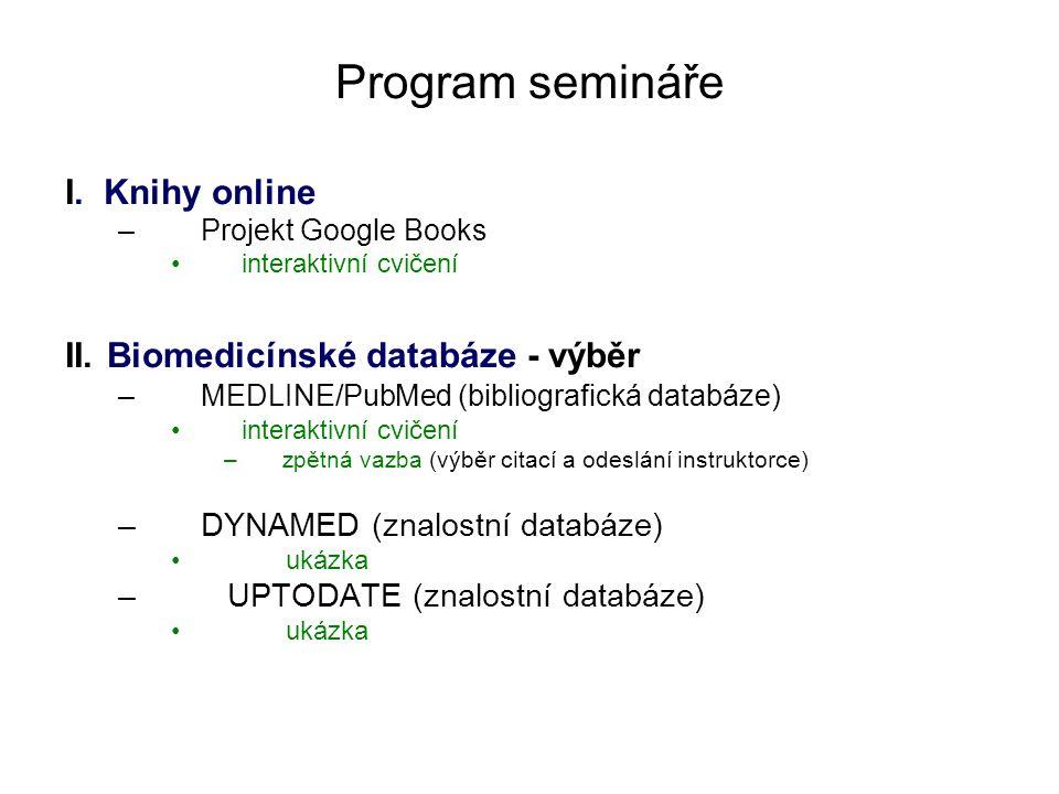 Program semináře I. Knihy online –Projekt Google Books interaktivní cvičení II. Biomedicínské databáze - výběr –MEDLINE/PubMed (bibliografická databáz