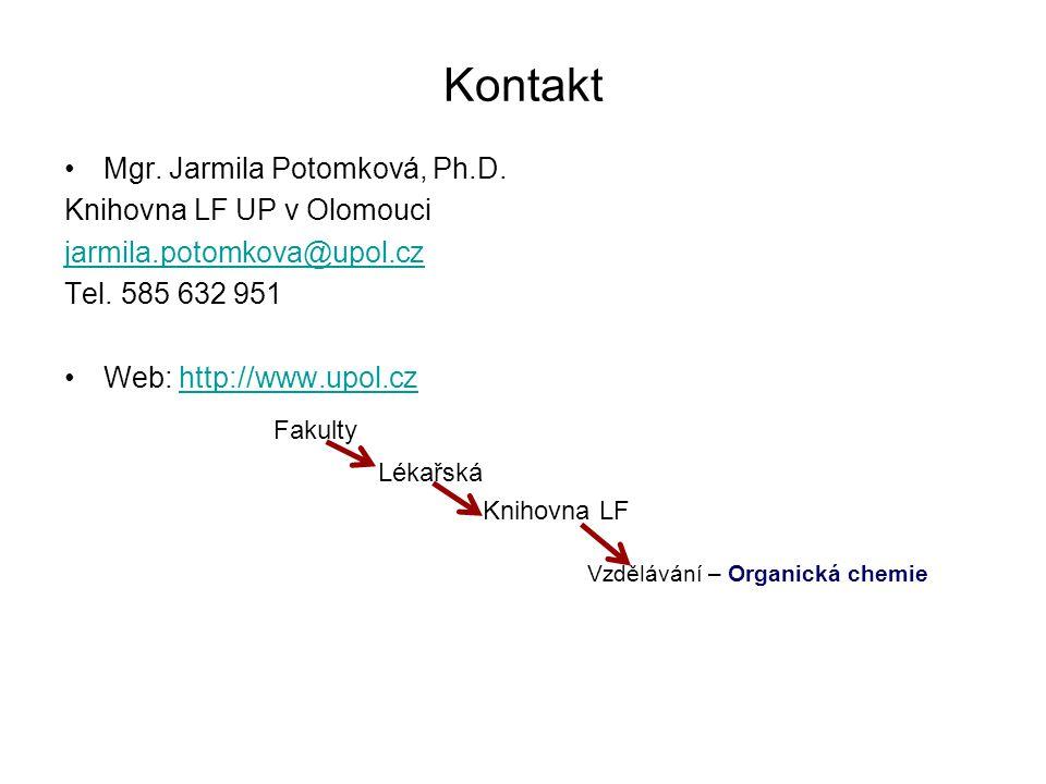 Kontakt Mgr. Jarmila Potomková, Ph.D. Knihovna LF UP v Olomouci jarmila.potomkova@upol.cz Tel. 585 632 951 Web: http://www.upol.cz Fakultyhttp://www.u