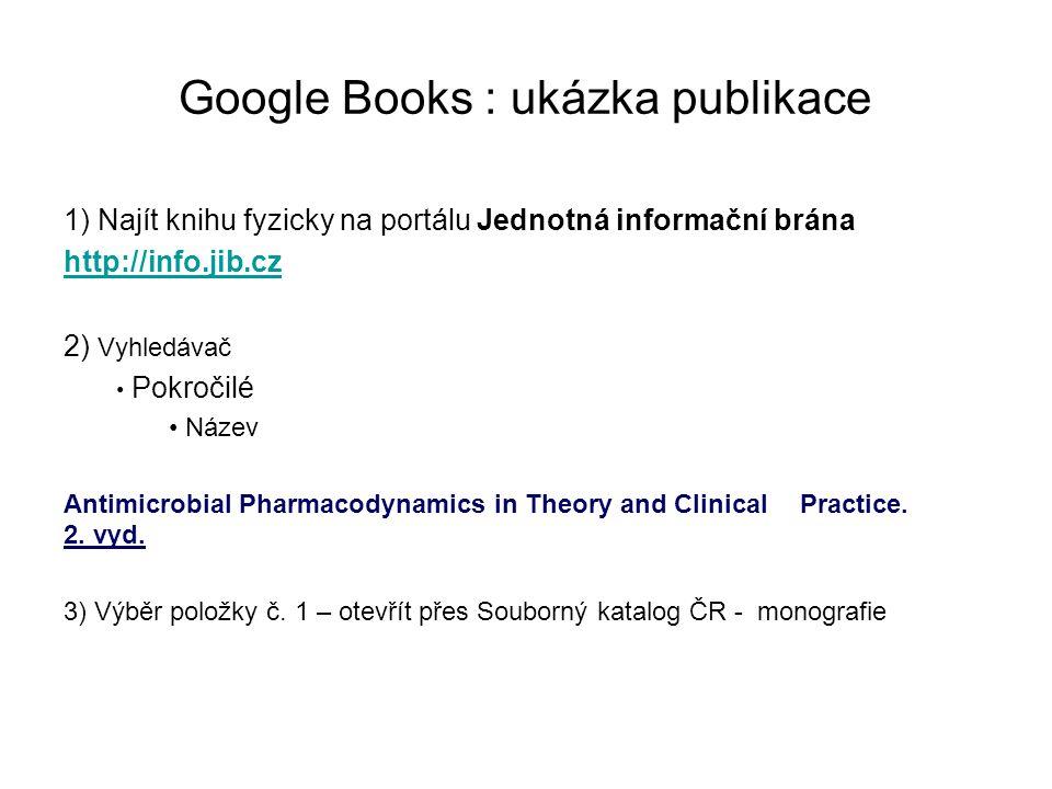 Google Books : ukázka publikace 1) Najít knihu fyzicky na portálu Jednotná informační brána http://info.jib.cz 2) Vyhledávač Pokročilé Název Antimicro