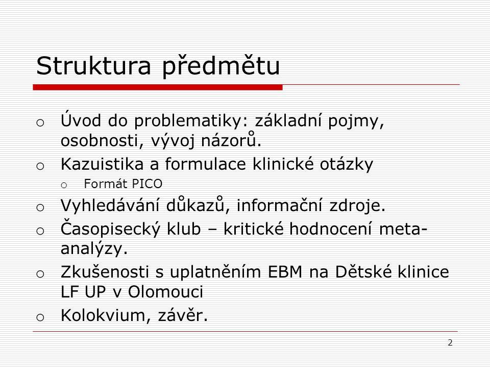 1 1 Předmět DET/VC061, 2013/2014 Lékařská fakulta Univerzita Palackého v Olomouci MEDICÍNA ZALOŽENÁ NA DŮKAZU Prof. MUDr. V. Mihál, CSc. Dětská klinik