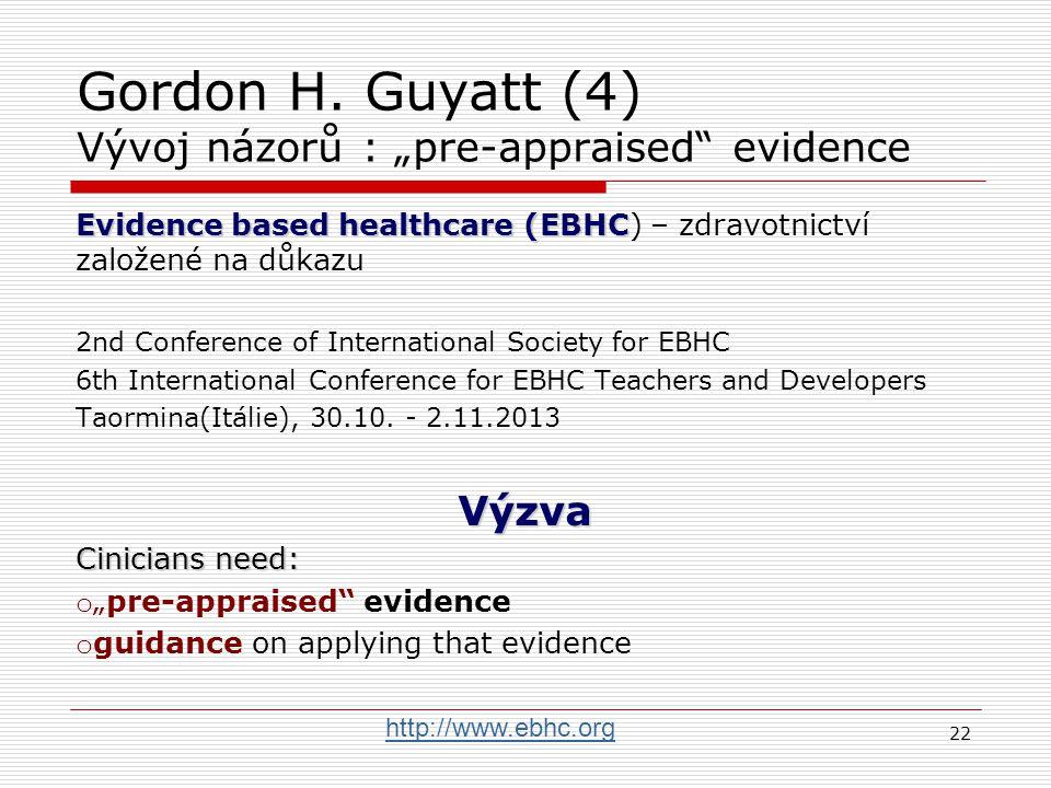 """Gordon H. Guyatt (3) Vývoj názorů : zavádění do praxe """"Změna chování není snadná …."""" o Lokální shoda o Zajištění zdrojů (finance, informace, lidé) o T"""