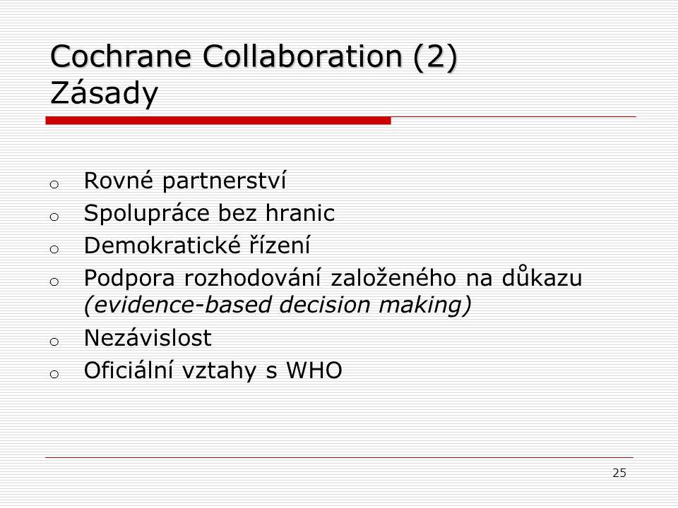 Cochrane Collaboration (1) Základní údaje http://www.cochrane.org o Založena 1993 o Mezinárodní síť odborníků pro podporu praxe založené na důkazu Coc