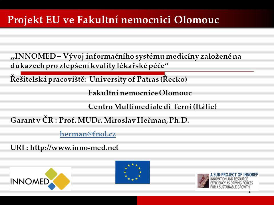 """1 Projekt EU ve Fakultní nemocnici Olomouc """" INNOMED – Vývoj informačního systému medicíny založené na důkazech pro zlepšení kvality lékařské péče"""" Ře"""