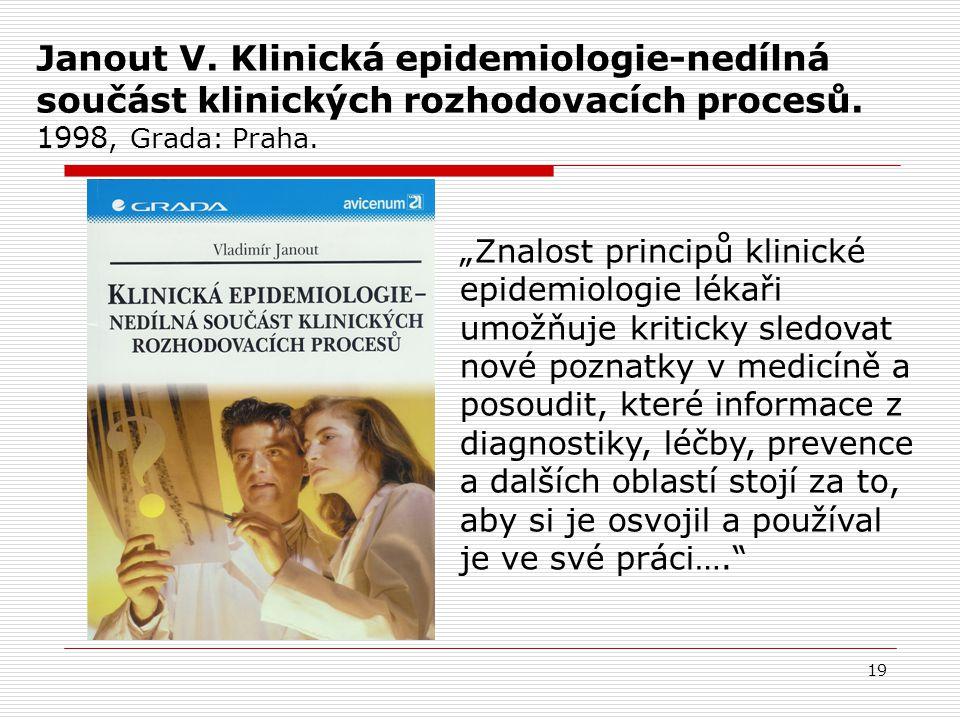 """19 Janout V. Klinická epidemiologie-nedílná součást klinických rozhodovacích procesů. 1998, Grada: Praha. """"Znalost principů klinické epidemiologie lék"""