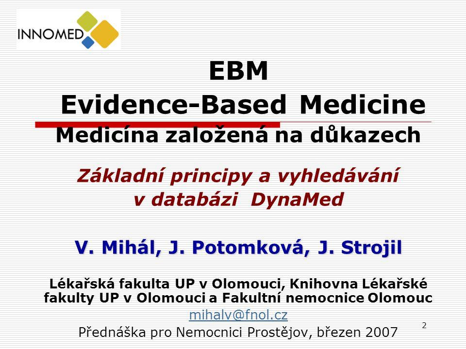 2 EBM Evidence-Based Medicine Medicína založená na důkazech Základní principy a vyhledávání v databázi DynaMed V. Mihál, J. Potomková, J. Strojil Léka