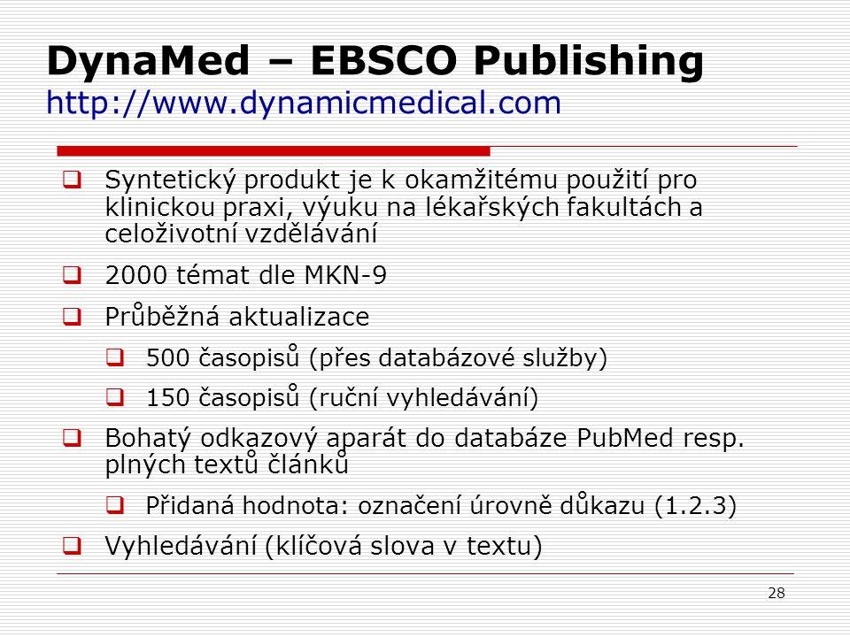 28 DynaMed – EBSCO Publishing http://www.dynamicmedical.com  Syntetický produkt je k okamžitému použití pro klinickou praxi, výuku na lékařských faku