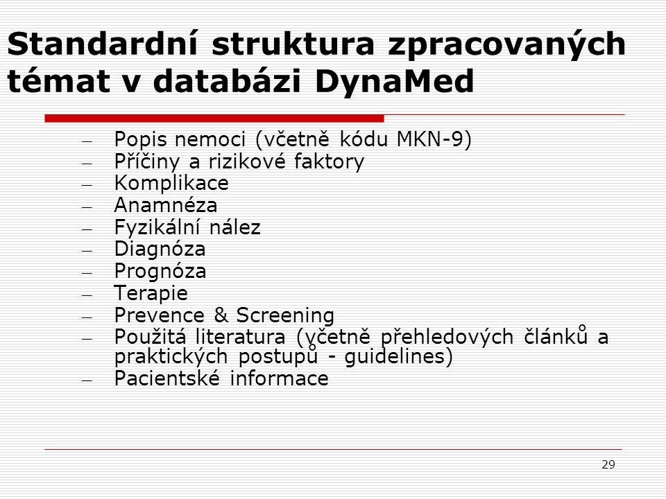 29 Standardní struktura zpracovaných témat v databázi DynaMed – Popis nemoci (včetně kódu MKN-9) – Příčiny a rizikové faktory – Komplikace – Anamnéza