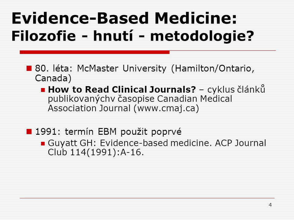 4 Evidence-Based Medicine: Filozofie - hnutí - metodologie? 80. léta: McMaster University (Hamilton/Ontario, Canada) How to Read Clinical Journals? –
