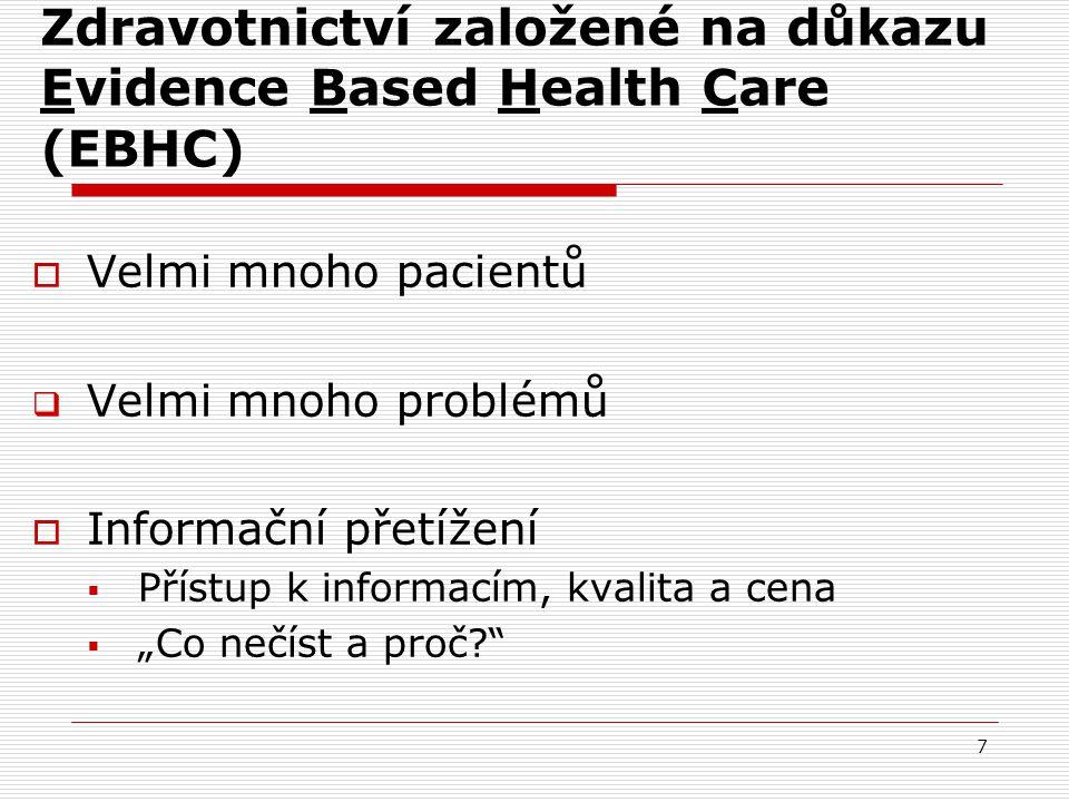 7 Zdravotnictví založené na důkazu Evidence Based Health Care (EBHC)  Velmi mnoho pacientů  Velmi mnoho problémů  Informační přetížení  Přístup k