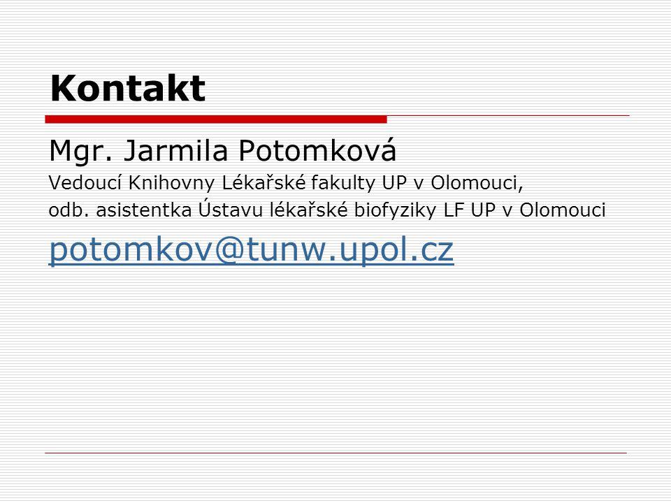 Kontakt Mgr. Jarmila Potomková Vedoucí Knihovny Lékařské fakulty UP v Olomouci, odb. asistentka Ústavu lékařské biofyziky LF UP v Olomouci potomkov@tu