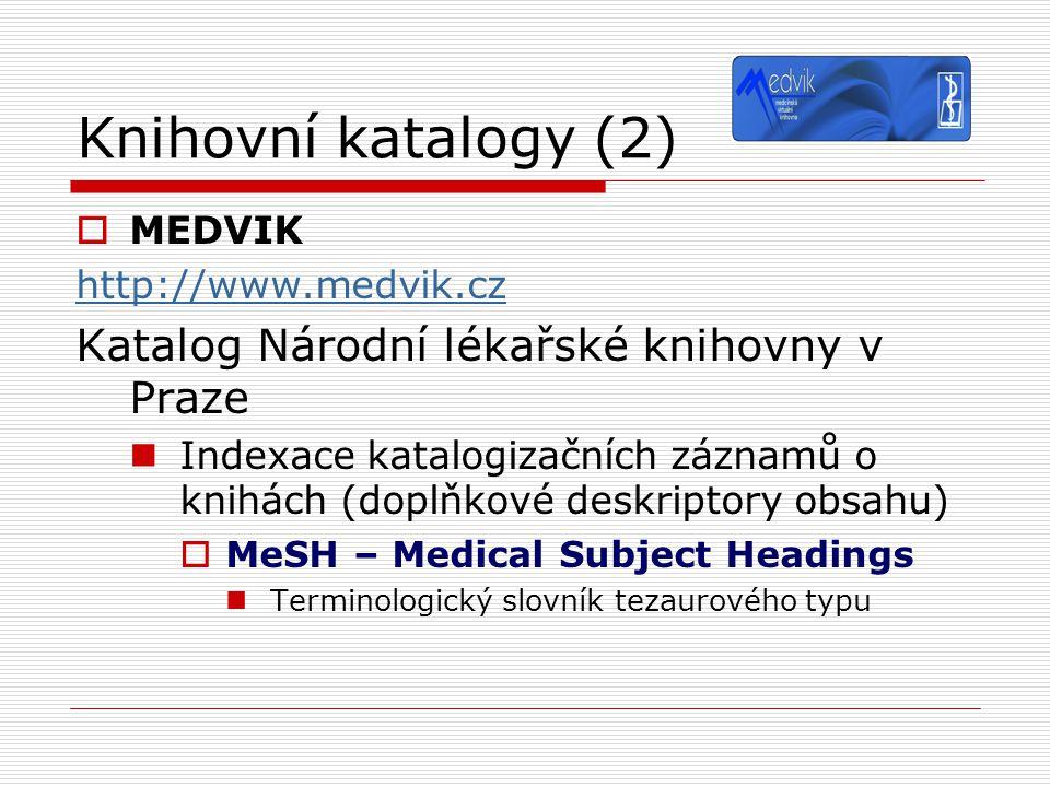 Knihovní katalogy (2)  MEDVIK http://www.medvik.cz Katalog Národní lékařské knihovny v Praze Indexace katalogizačních záznamů o knihách (doplňkové de