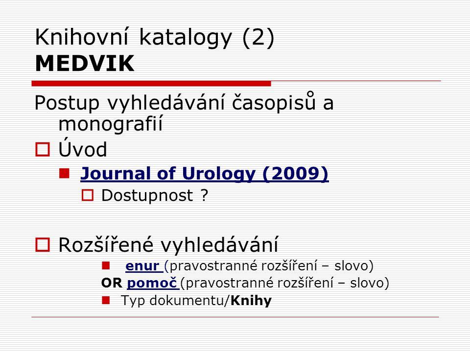 Knihovní katalogy (2) MEDVIK Postup vyhledávání časopisů a monografií  Úvod Journal of Urology (2009)  Dostupnost ?  Rozšířené vyhledávání enur (pr