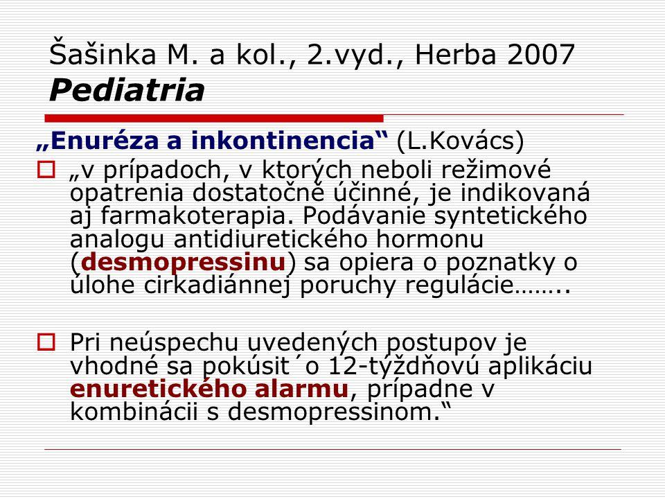 """Šašinka M. a kol., 2.vyd., Herba 2007 Pediatria """"Enuréza a inkontinencia"""" (L.Kovács)  """"v prípadoch, v ktorých neboli režimové opatrenia dostatočně úč"""