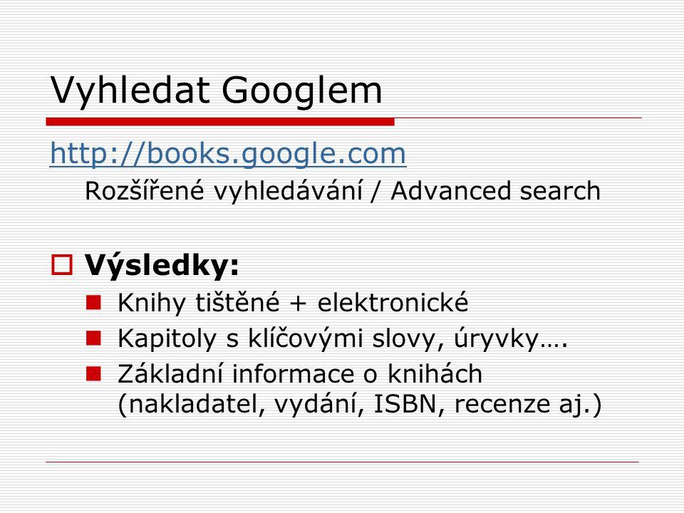 Vyhledat Googlem http://books.google.com Rozšířené vyhledávání / Advanced search  Výsledky: Knihy tištěné + elektronické Kapitoly s klíčovými slovy,