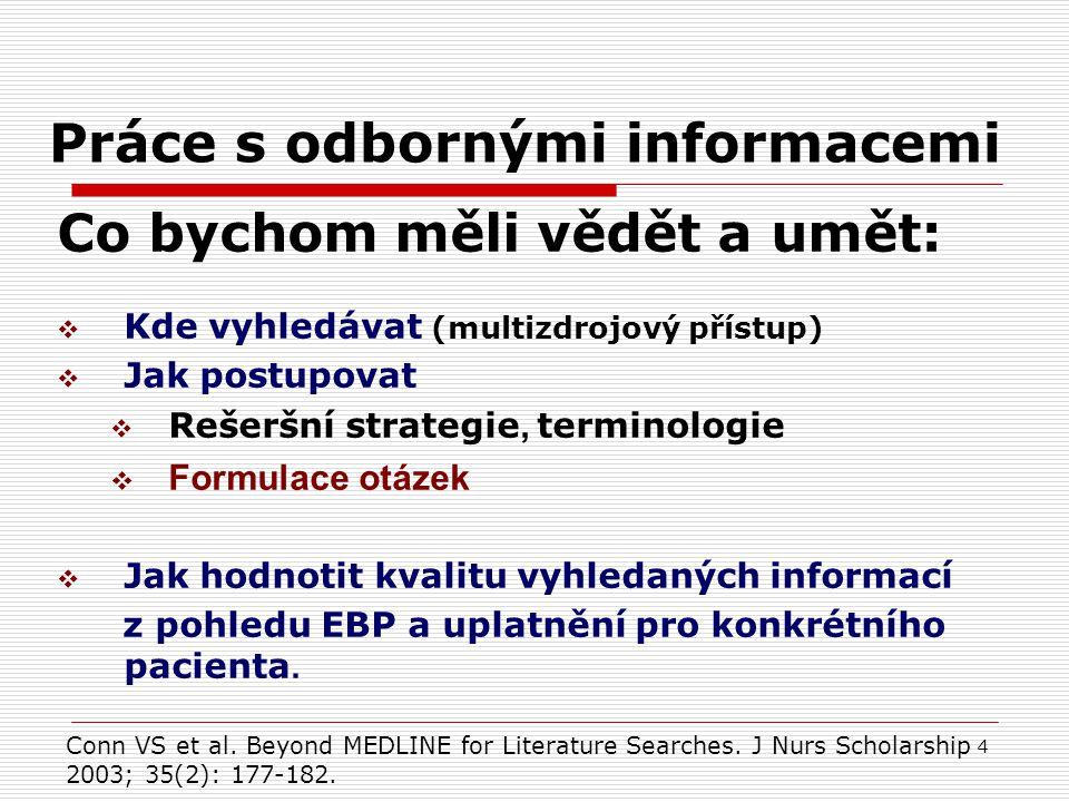 4 Práce s odbornými informacemi Co bychom měli vědět a umět:  Kde vyhledávat (multizdrojový přístup)  Jak postupovat  Rešeršní strategie, terminolo