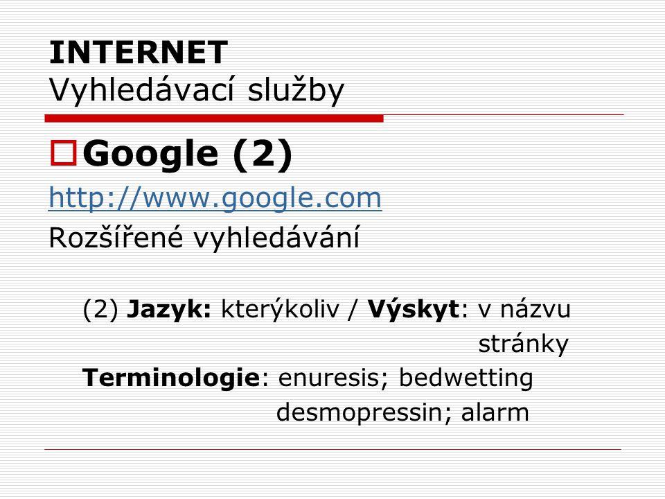 INTERNET Vyhledávací služby  Google (2) http://www.google.com Rozšířené vyhledávání (2) Jazyk: kterýkoliv / Výskyt: v názvu stránky Terminologie: enu