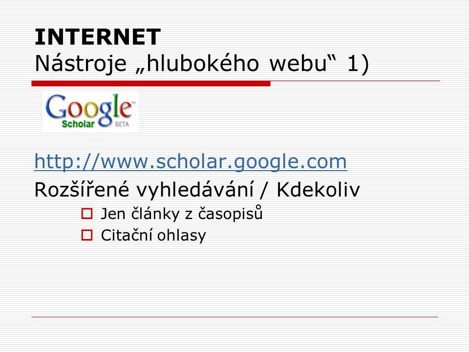 """INTERNET Nástroje """"hlubokého webu"""" 1) http://www.scholar.google.com Rozšířené vyhledávání / Kdekoliv  Jen články z časopisů  Citační ohlasy"""