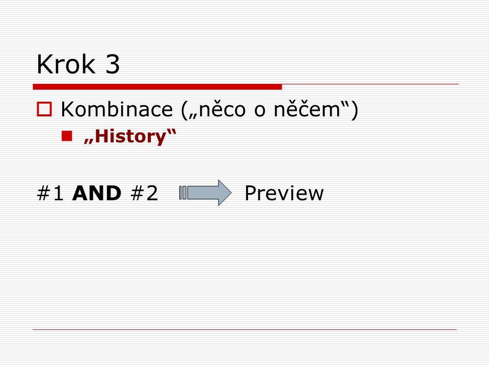 """Krok 3  Kombinace (""""něco o něčem"""") """"History"""" #1 AND #2 Preview"""