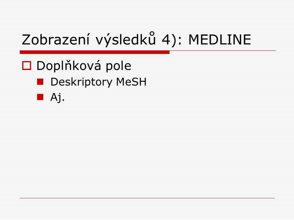 Zobrazení výsledků 4): MEDLINE  Doplňková pole Deskriptory MeSH Aj.