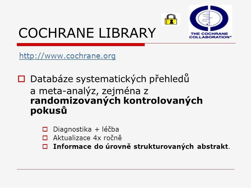 COCHRANE LIBRARY http://www.cochrane.org  Databáze systematických přehledů a meta-analýz, zejména z randomizovaných kontrolovaných pokusů  Diagnosti