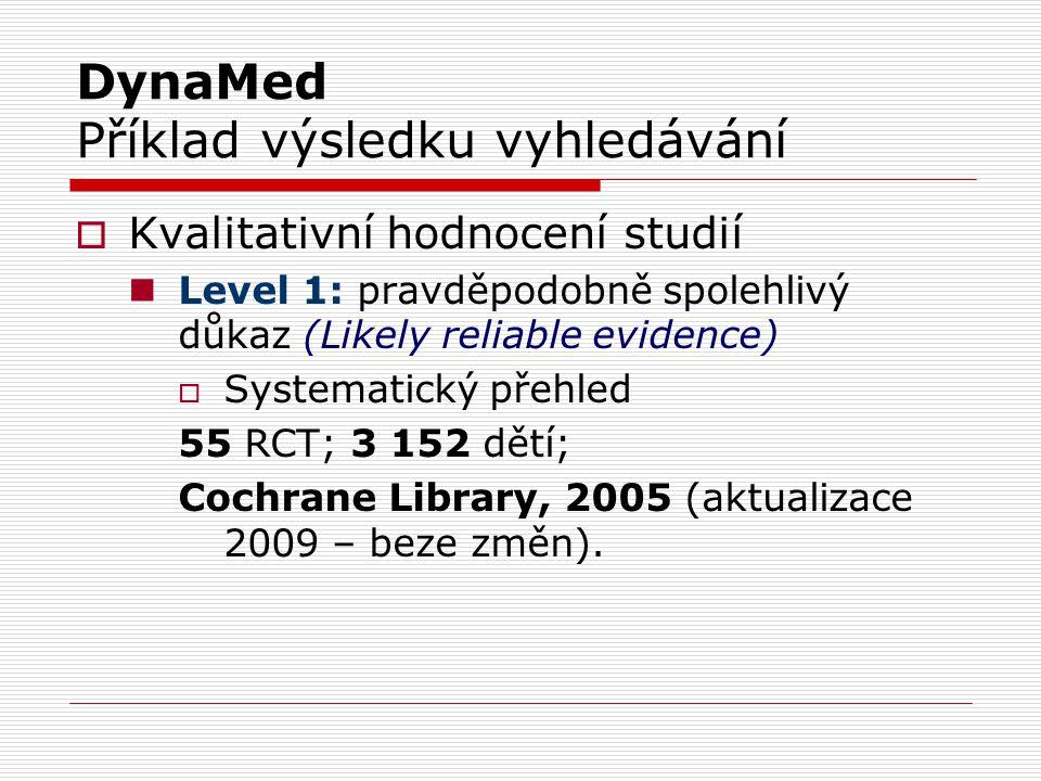 DynaMed Příklad výsledku vyhledávání  Kvalitativní hodnocení studií Level 1: pravděpodobně spolehlivý důkaz (Likely reliable evidence)  Systematický