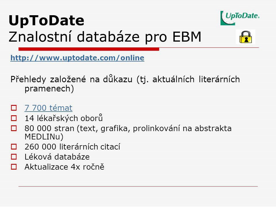 UpToDate Znalostní databáze pro EBM http://www.uptodate.com/online Přehledy založené na důkazu (tj. aktuálních literárních pramenech)  7 700 témat 7