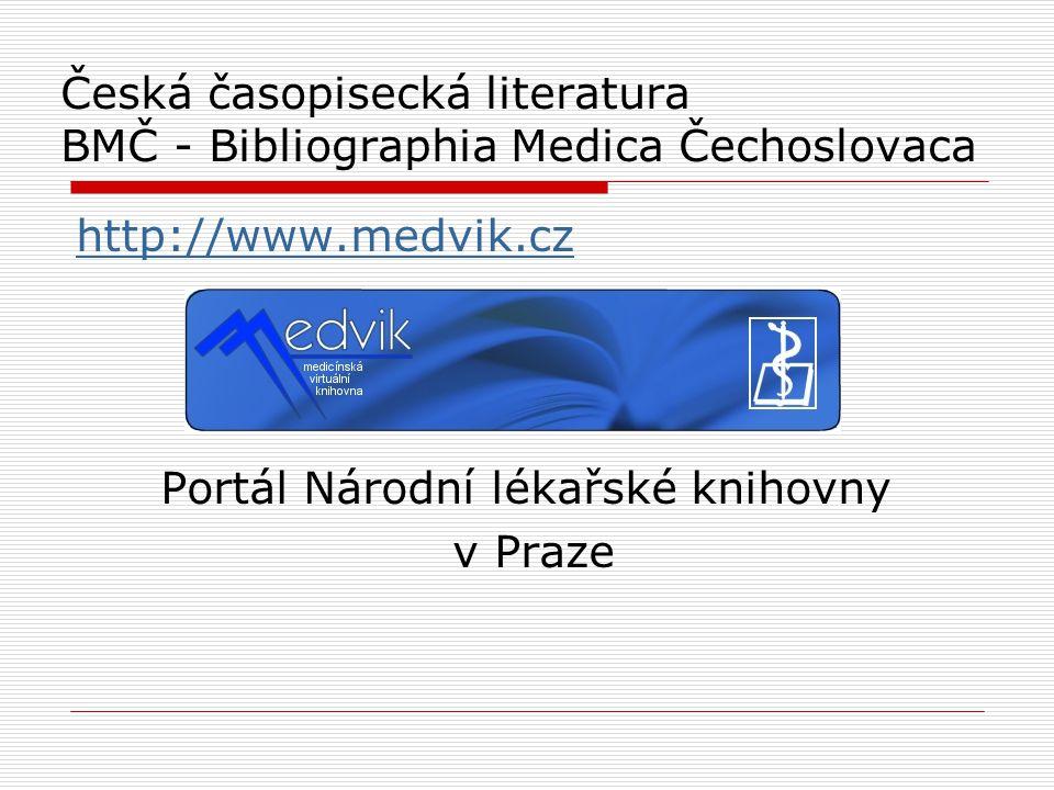 Česká časopisecká literatura BMČ - Bibliographia Medica Čechoslovaca http://www.medvik.cz Portál Národní lékařské knihovny v Praze