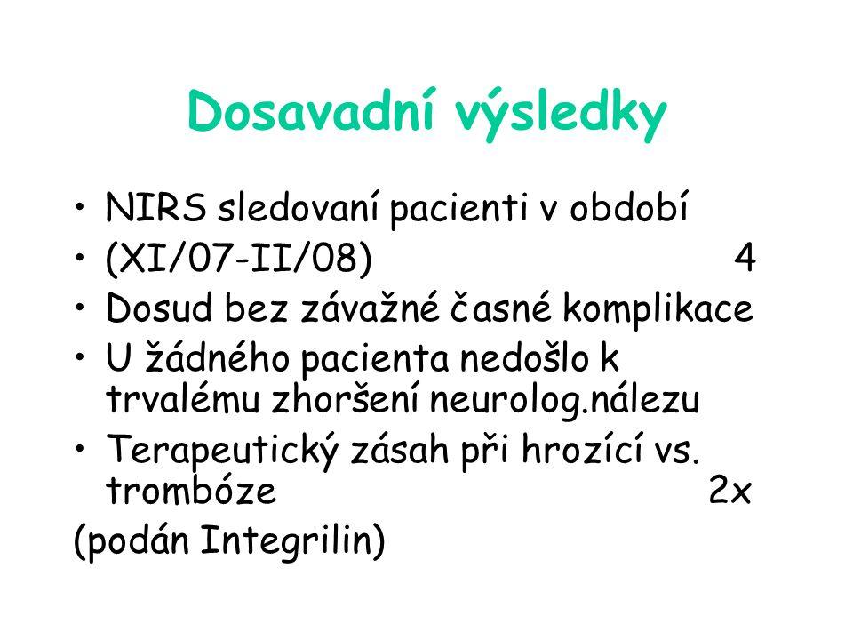 Dosavadní výsledky NIRS sledovaní pacienti v období (XI/07-II/08) 4 Dosud bez závažné časné komplikace U žádného pacienta nedošlo k trvalému zhoršení neurolog.nálezu Terapeutický zásah při hrozící vs.