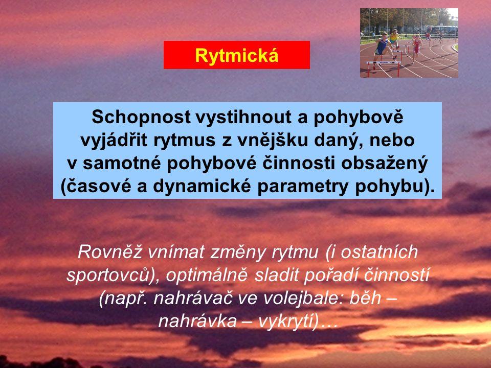 Rytmická Schopnost vystihnout a pohybově vyjádřit rytmus z vnějšku daný, nebo v samotné pohybové činnosti obsažený (časové a dynamické parametry pohybu).