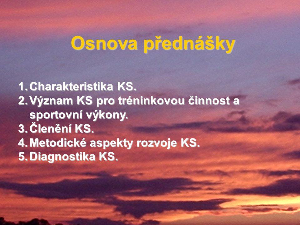 Osnova přednášky 1.Charakteristika KS.2.Význam KS pro tréninkovou činnost a sportovní výkony.
