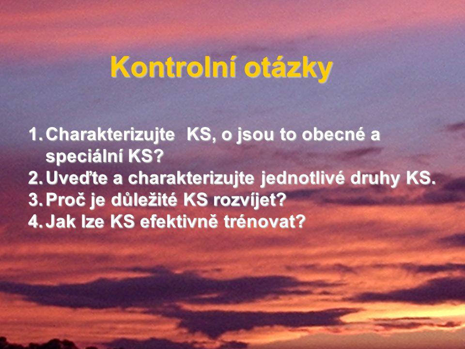 Kontrolní otázky 1.Charakterizujte KS, o jsou to obecné a speciální KS? 2.Uveďte a charakterizujte jednotlivé druhy KS. 3.Proč je důležité KS rozvíjet
