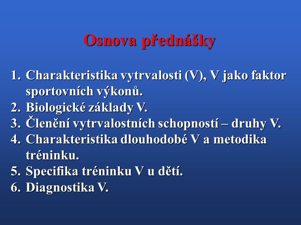 1.Charakteristika vytrvalosti (V), V jako faktor sportovních výkonů. 2.Biologické základy V. 3.Členění vytrvalostních schopností – druhy V. 4.Charakte