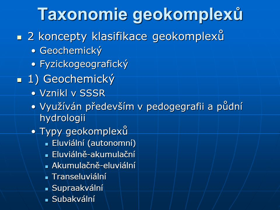 Taxonomie geokomplexů 2 koncepty klasifikace geokomplexů 2 koncepty klasifikace geokomplexů GeochemickýGeochemický FyzickogeografickýFyzickogeografick