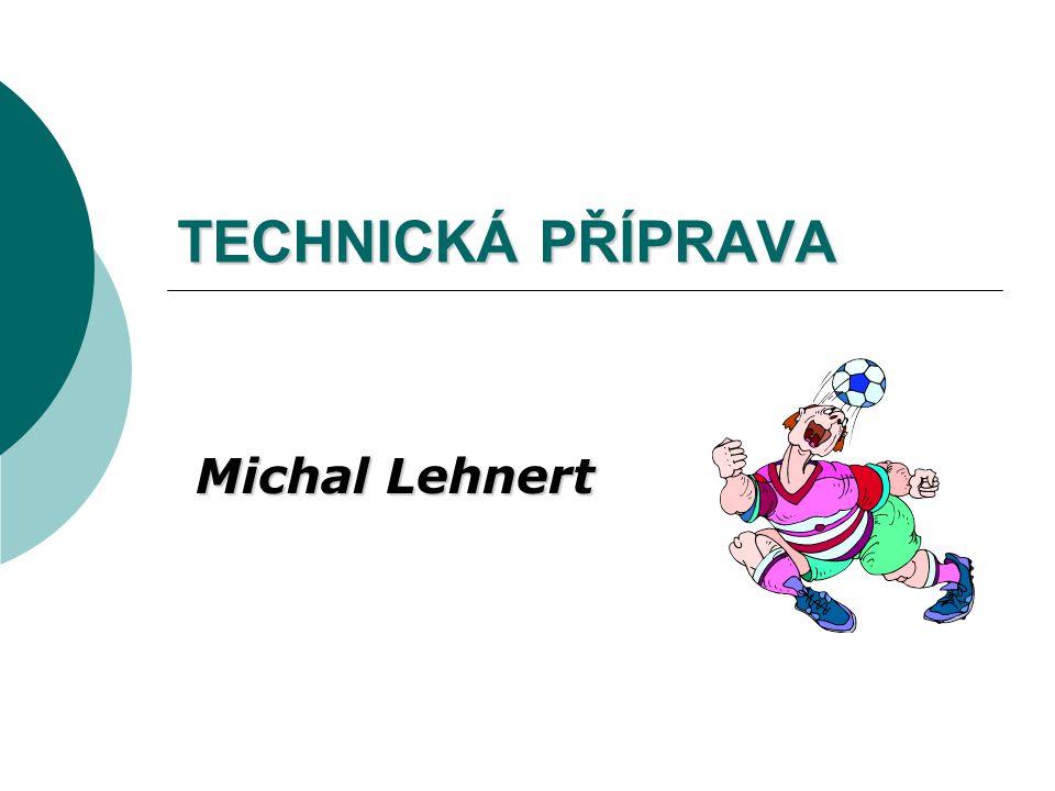 TECHNICKÁ PŘÍPRAVA Michal Lehnert