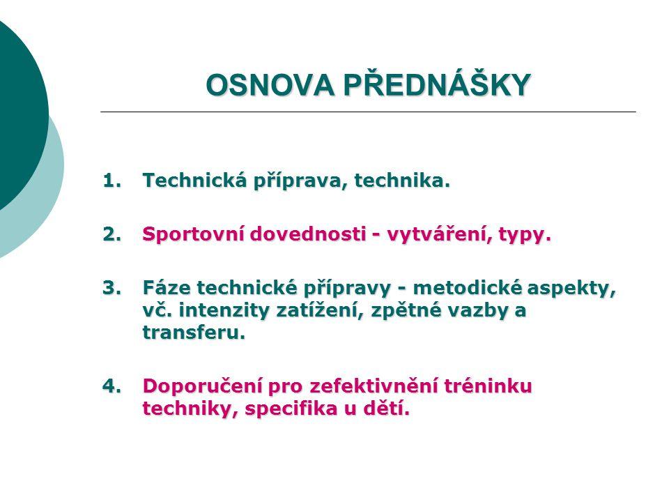 OSNOVA PŘEDNÁŠKY 1.Technická příprava, technika. 2.Sportovní dovednosti - vytváření, typy. 3.Fáze technické přípravy - metodické aspekty, vč. intenzit