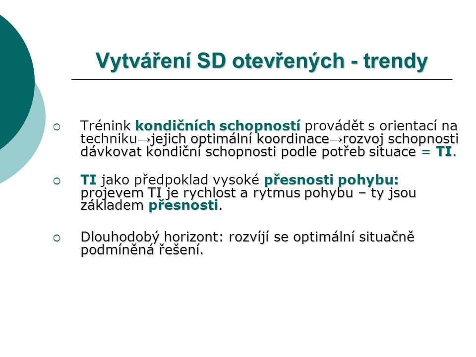 Vytváření SD otevřených - trendy kondičních schopností → jejich optimální koordinace → rozvoj schopnosti dávkovat kondiční schopnosti podle potřeb situace = TI.