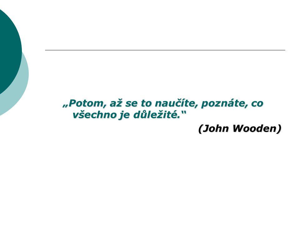 """""""Potom, až se to naučíte, poznáte, co všechno je důležité."""" (John Wooden)"""