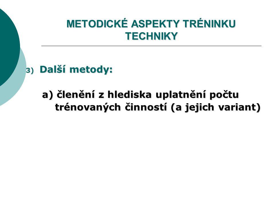METODICKÉ ASPEKTY TRÉNINKU TECHNIKY 3) Další metody: a) členění z hlediska uplatnění počtu a) členění z hlediska uplatnění počtu trénovaných činností (a jejich variant) trénovaných činností (a jejich variant)