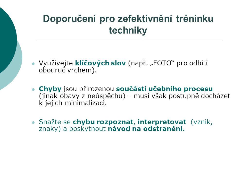 """Doporučení pro zefektivnění tréninku techniky Využívejte klíčových slov (např. """"FOTO"""" pro odbití obouruč vrchem). Chyby jsou přirozenou součástí učebn"""