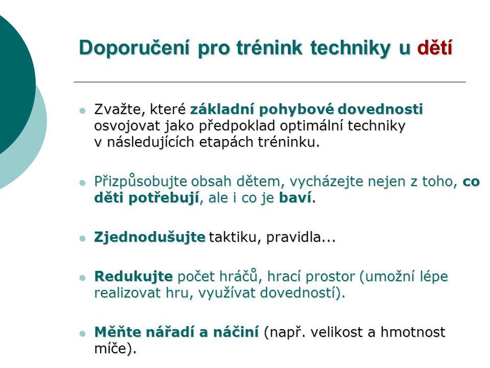Doporučení pro trénink techniky u dětí Zvažte, které základní pohybové dovednosti osvojovat jako předpoklad optimální techniky v následujících etapách