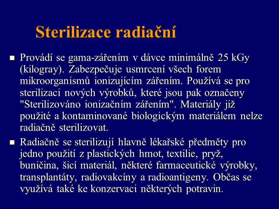 Sterilizace radiační Provádí se gama-zářením v dávce minimálně 25 kGy (kilogray). Zabezpečuje usmrcení všech forem mikroorganismů ionizujícím zářením.