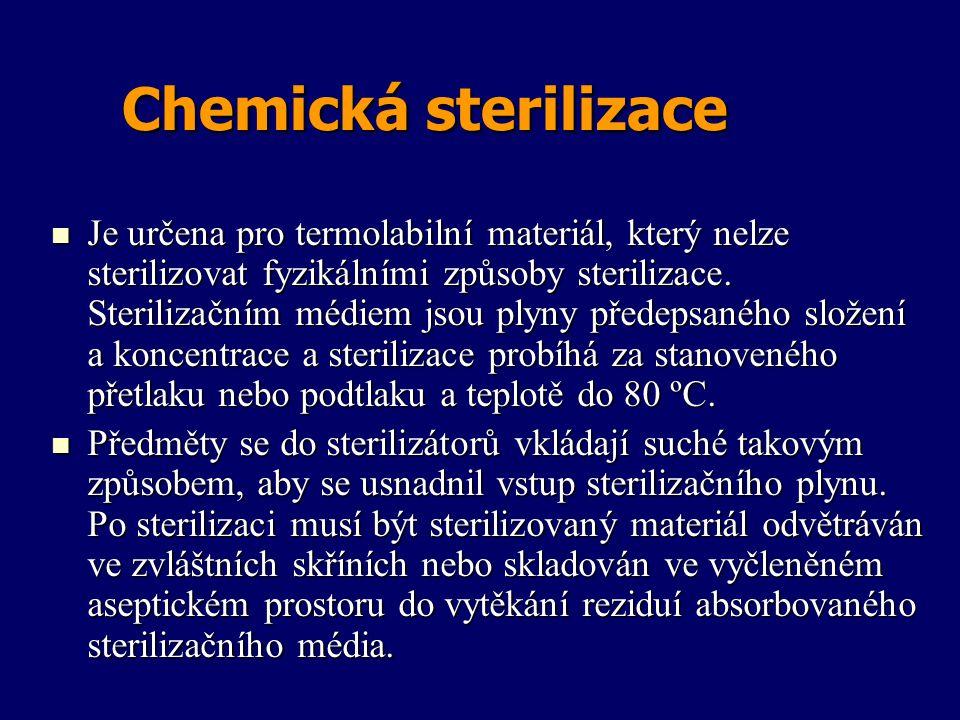 Chemická sterilizace Je určena pro termolabilní materiál, který nelze sterilizovat fyzikálními způsoby sterilizace. Sterilizačním médiem jsou plyny př