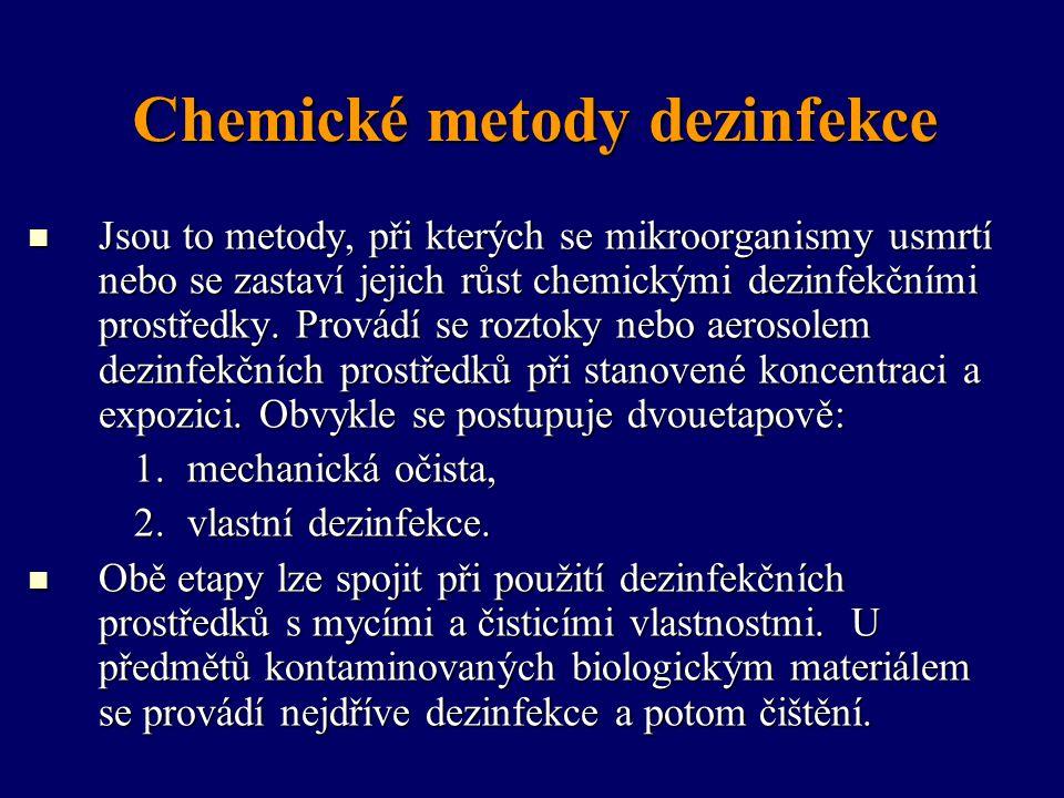 Chemické metody dezinfekce Jsou to metody, při kterých se mikroorganismy usmrtí nebo se zastaví jejich růst chemickými dezinfekčními prostředky. Prová