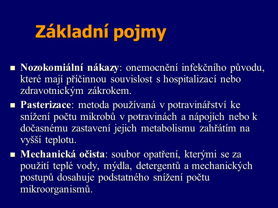 Základní pojmy Nozokomiální nákazy: onemocnění infekčního původu, které mají příčinnou souvislost s hospitalizací nebo zdravotnickým zákrokem. Nozokom