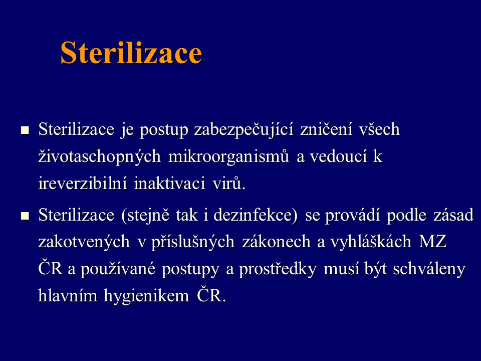 Sterilizace Sterilizace je postup zabezpečující zničení všech životaschopných mikroorganismů a vedoucí k ireverzibilní inaktivaci virů. Sterilizace je
