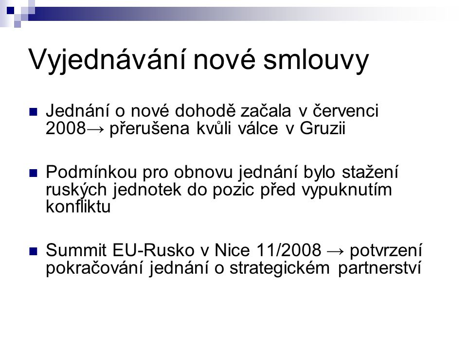 Vyjednávání nové smlouvy Jednání o nové dohodě začala v červenci 2008→ přerušena kvůli válce v Gruzii Podmínkou pro obnovu jednání bylo stažení ruskýc
