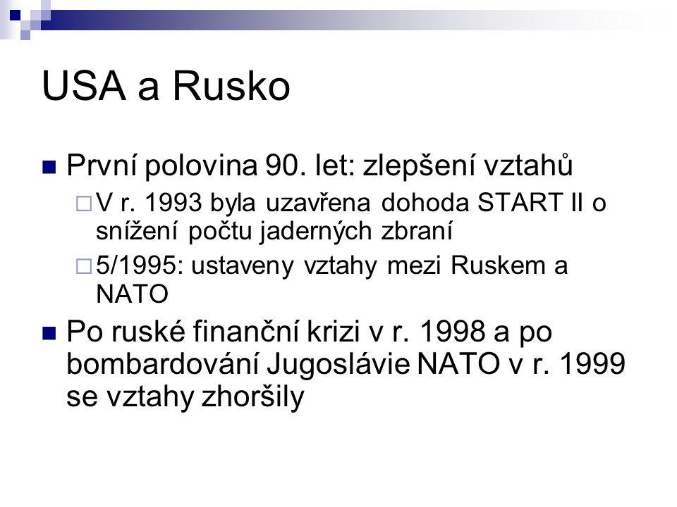 USA a Rusko První polovina 90. let: zlepšení vztahů  V r. 1993 byla uzavřena dohoda START II o snížení počtu jaderných zbraní  5/1995: ustaveny vzta