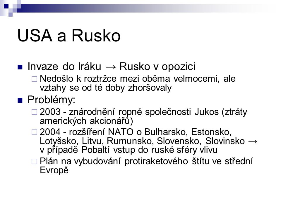 USA a Rusko Invaze do Iráku → Rusko v opozici  Nedošlo k roztržce mezi oběma velmocemi, ale vztahy se od té doby zhoršovaly Problémy:  2003 - znárod